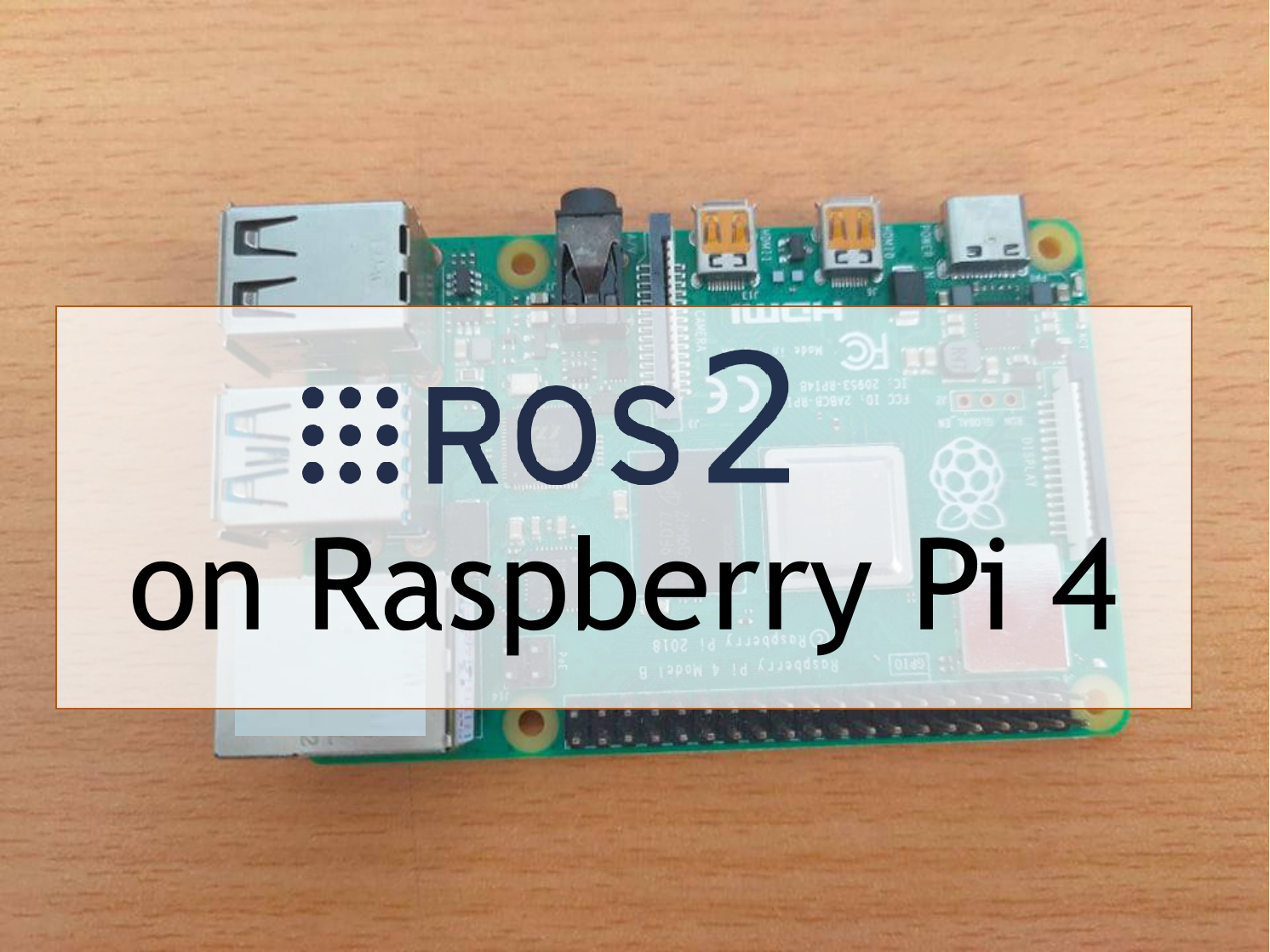 Install ROS 2 on Raspberry Pi 4 (SD card image available)